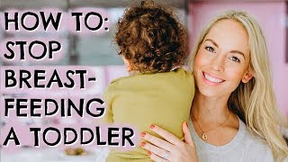 HOW TO STOP BREASTFEEDING A TODDLER | STOPPING EXTENDED BREASTFEEDING