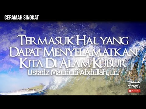 Termasuk Hal yang Dapat Menyelamatkan Kita Di Alam Kubur - Ustadz Maududi Abdullah, Lc.
