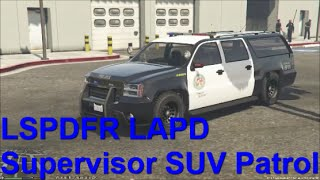 GTA 5 PC LSPDFR 0.2b Police Mod Day 15 | LAPD Supervisor SUV Patrol With Trigger Happy Partners