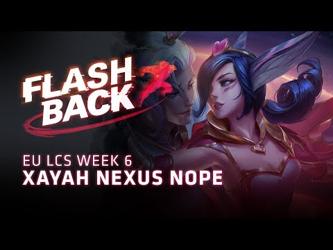 FLASHBACK // Xayah Nexus Nope (2018 EU LCS Spring Week 6)