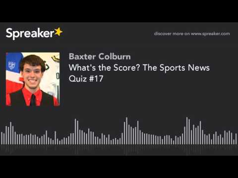 What's the Score? The Sports News Quiz #17