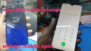 Oppo f9 pro broken glass replacement   without mobile open