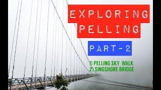 Esploring Pelling Part - 2 || Pelling Sky-Walk || Singshore Bridge || 2019
