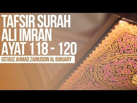 Tafsir Surah Ali Imran Ayat 118 - 120 - Ustadz Ahmad Zainuddin Al Banjary