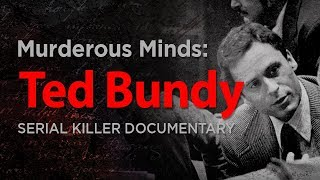 Murderous Minds: Ted Bundy | Serial Killer Documentary