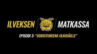 """Ilveksen Matkassa   Episodi 3: """"Uudistuneena Ulkojäille"""""""