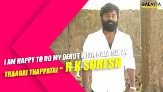 I am happy to do my debut with bala sir in Thaarai Thappatai - R K Suresh