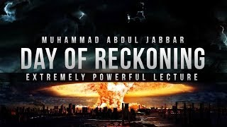 Day of Reckoning – Powerful Lecture – Abdul Jabbar