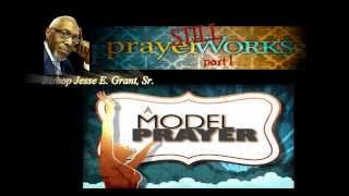 Prayer STILL Works Bishop Jesse E. Grant, Sr. Part 1