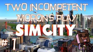 Two Incompetent Morons Play - SimCity - w/ dapaka - Ep 1