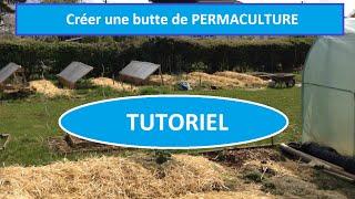 [Tutoriel Permaculture] - Créer une butte de Permaculture