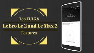 5 Best Features of LeEco Le 2 and Le Max 2 on EUI 5.8