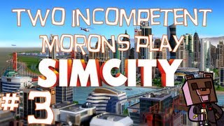 Two Incompetent Morons Play - SimCity - w/ dapaka - Ep 3