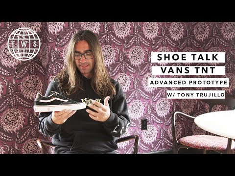 Shoe Talk: Tony Trujillo, Vans TNT Advanced Prototype