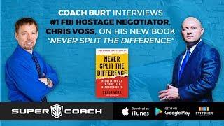 Super Coach Micheal Burt Interviews #1 FBI Hostage Negotiator Chris Voss