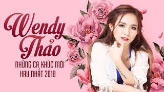Wendy Thảo Những Ca Khúc Lãng Mạn Hay Nhất 2018 - Tuyển Chọn Những Bài Hát Mới Nhất của Wendy Thảo