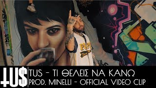 Tus - Τι Θέλεις Να Κάνω Prod. Minelli - Official Video Clip