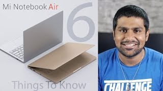 Mi Notebook Air - 6 Things to Know!