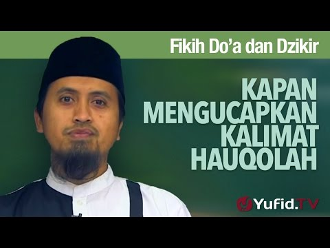 Fiqih Doa dan Dzikir: Kapan Mengucapkan Kalimat Hauqolah - Ustadz Abdullah Zaen, MA