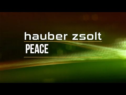 Hauber Zsolt - Peace (Official video)