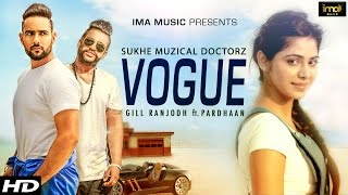 Vogue - Gill Ranjodh | SukhE Muzical Doctorz | Pardhaan | Latest Punjabi Songs 2015