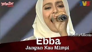 #MentorMilenia   Ebba   Jangan Kau Mimpi
