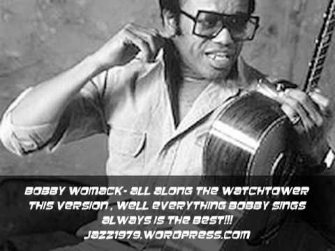 Bobby Womck- All Along The Watchtower