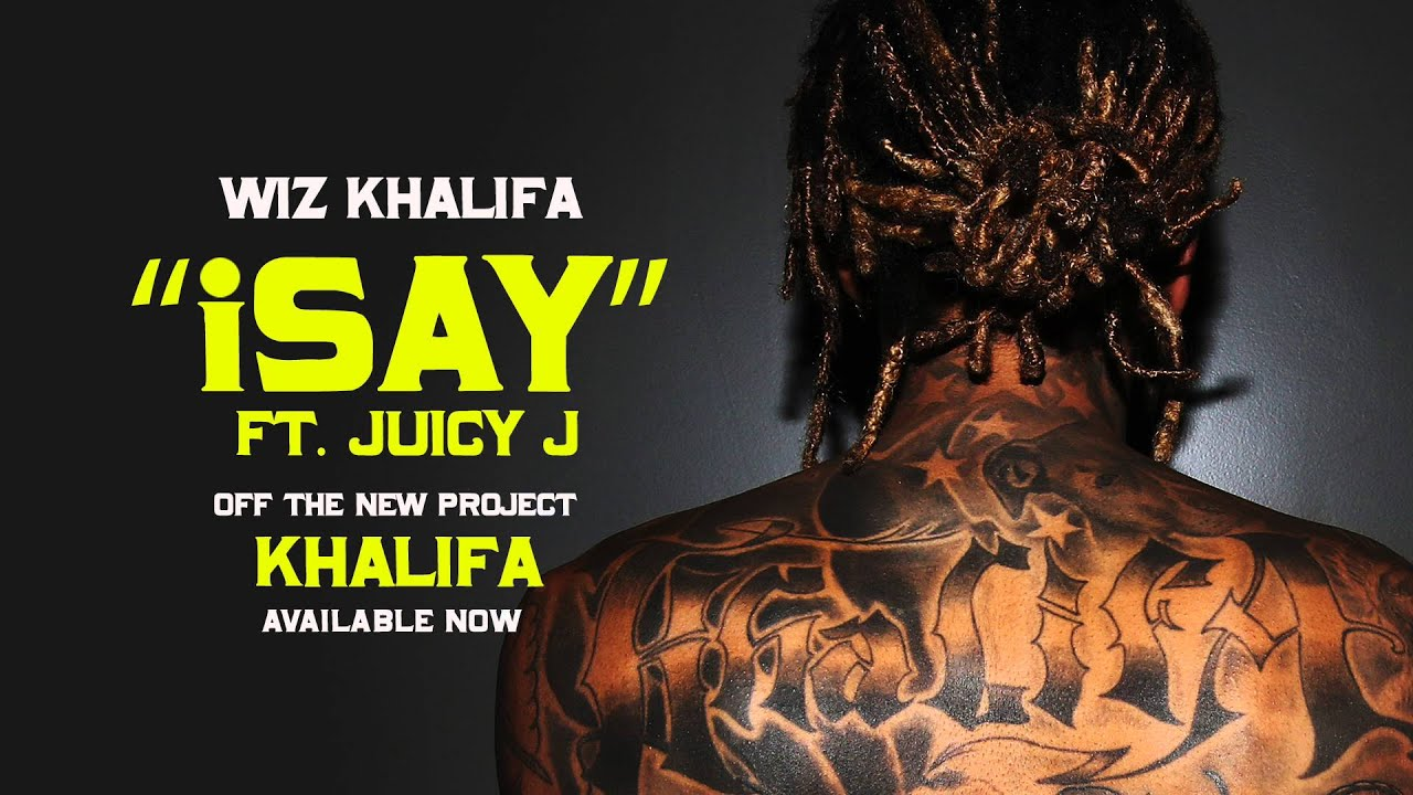 Wiz Khalifa - iSay ft. Juicy J [Official Audio]