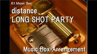 "distance/LONG SHOT PARTY [Music Box] (Anime ""Naruto: Shippuden"" OP)"