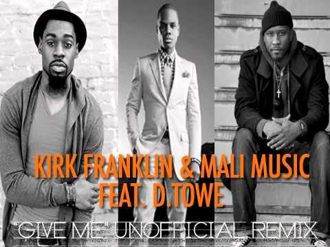 Kirk Franklin & Mali Music Feat. D.Towe Give Me Unofficial Remix...