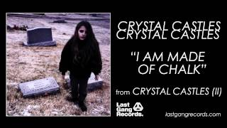 Crystal Castles - I Am Made Of Chalk
