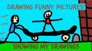 Drawing Funny Pictures! - Showing My Drawings