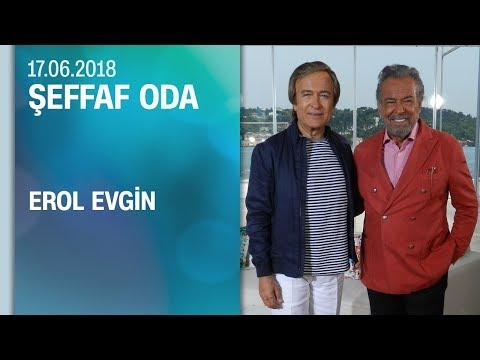Erol Evgin, Şeffaf Oda'ya konuk oldu - 17.06.2018 Pazar