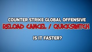 CS GO Reload Cancel - Quickswitching | Is It Faster?