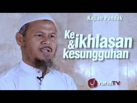Kajian Pendek : Keikhlasan Dan Kesungguhan - Ustadz Indra Abu Umar