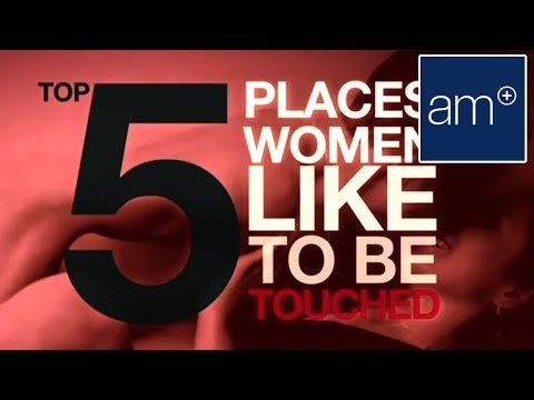 5 Places Women Like To Be Touched