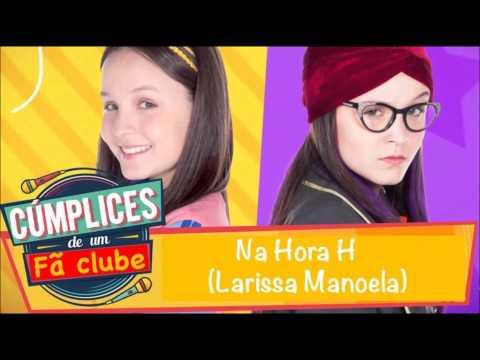Música Na Hora H (larissa Manoela- Isabela) Cúmplices De Um Fã Clube