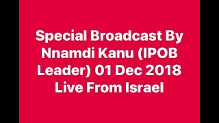 Nnamdi Kanu (IPOB Leader) Special Broadcast 01 Dec 2018 Live From Israel