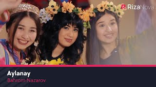 Bahrom Nazarov - Aylanay | Бахром Назаров - Айланай