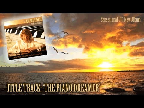 The Piano Dreamer - Jan Mulder (#1 Bestselling Piano Album, Light Classical Music)