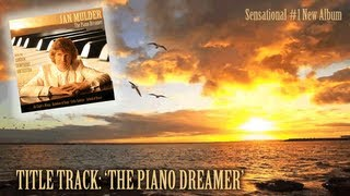 The Piano Dreamer Ian Mulder 1 Bestselling Piano Album Light Classical Music