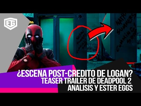 ESCENA POST CREDITO DE LOGAN O TEASER TRAILER DE DEADPOOL 2 ? ANALISIS Y ESTER EGGS
