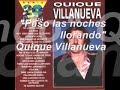 Video Quique Villanueva - Paso las noches llorando - Quique Villanueva  de Quique Villanueva