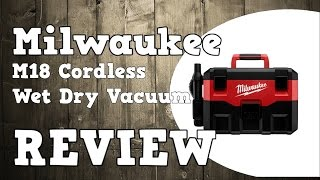Milwaukee M18 Cordless Wet Dry Vacuum 0880-20 VC Review