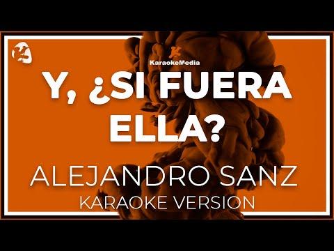 Alejandro Sanz - Y Si Fuera Ella (Karaoke)