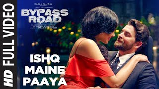 ISHQ MAINE PAAYA Full Video | Bypass Road | Neil Nitin Mukesh, Adah S | SHAARIB & TOSHI