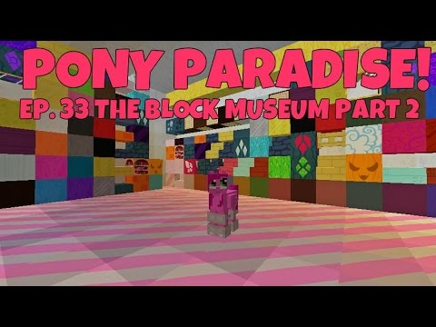 Pony Paradise! Ep.33 The Block Museum Part 2