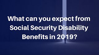 What can you expect from Social Security Disability Benefits in 2019?