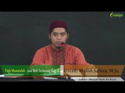 Ustadz Muflih Safitra - Fiqh Muamalah 03 - Jual Beli yang Terlarang Bag. 2