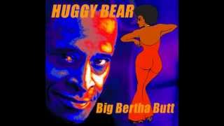 """Big Bertha Butt -- Artist """"Huggy Bear"""""""